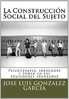 La Construcción Social del Sujeto: Psicoterapia, ideología y poder en las sociedades avanzadas (