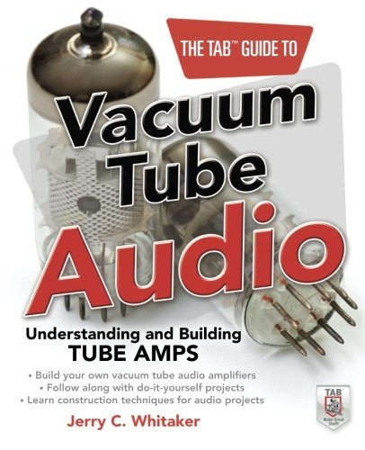 The TAB Guide to Vacuum Tube Audio: Understanding and Building Tube Amps (TAB Electronics) by Jerry C. Whitaker ()
