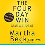 The Four-Day Win: End Your Diet and Achieve Thinner Peace | Martha Beck
