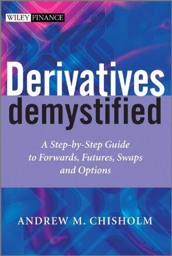 Derivatives Demystified: A Step-by-Step Guide to Forwards, Futures, Swaps and Options (The Wiley Finance Series) by Wiley
