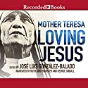 Loving Jesus Audiobook by Mother Teresa Narrated by George Guidall, Ruth Ann Phimister