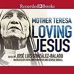Loving Jesus | Mother Teresa