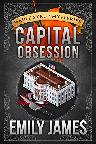 Capital Obsession: Maple Syrup Mysteries by [James, Emily]