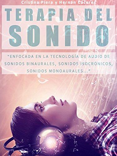 """TERAPIA DEL SONIDO: """"Enfocada En La Tecnología de Audio  De Sonidos Binaurales, Sonidos Isocrónicos, Sonidos..."""