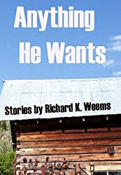 Anything He Wants by Richard K. Weems (2006-03-08)