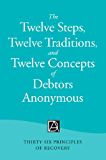 The Twelve Steps, Twelve Traditions, and Twelve Concepts of Debtors Anonymous: Thirty-Six Principles of Recovery