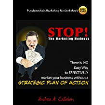 STOP The Marketing Madness: There is NO Easy Way to EFFECTIVELY market your business without a STRATEGIC PLAN OF ACTON (The Entrepreneur's Guide Book 3)