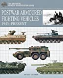 Postwar Armoured Fighting Vehicles: 1945-Present (The Essential Vehicle Identification Guide)