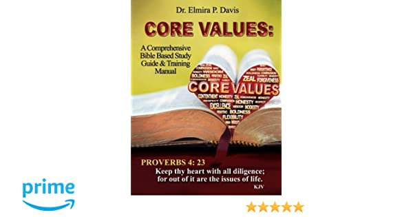 Core Values: A comprehensive Bible Based Study Guide and Training Manual: Dr. Elmira P. Davis: 9781503339057: Amazon.com: Books