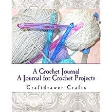 A Crochet Journal: A Journal for Crochet Projects