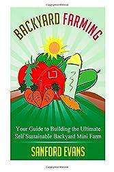 Backyard Farming: Your Guide to Building the Ultimate Self Sustainable Backyard Mini Farm