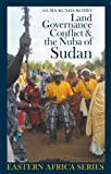 Land, Governance, Conflict and the Nuba of Sudan (Eastern Africa Series)