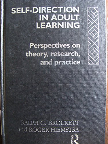 Self-Direction in Adult Learning: Perspectives on Theory, Research, and Practice (Theory and Practice of Adult Education in North America)