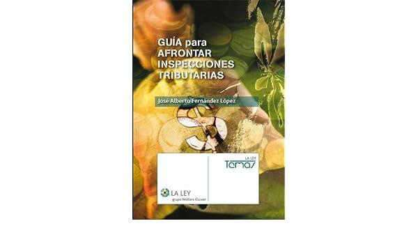 Guía para afrontar inspecciones tributarias (Temas La Ley) eBook: José Alberto Fernández López: Amazon.es: Tienda Kindle