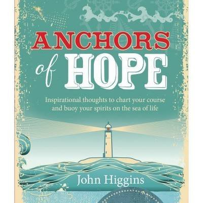 [(Anchors of Hope : Inspirational Thoughts to Chart Your Course and Buoy Your Spirits on the Sea of Life)] [By (author) John Higgins] published on (August, (Course Buoy)