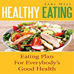 Healthy Eating: Eating Plan for Everybody's Good Health | Earl West