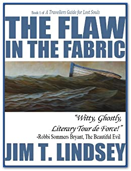 The Flaw in the Fabric (Book 1 of A Travellers Guide for Lost Souls) by [Lindsey, Jim]