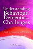 Understanding Behaviour in Dementia That Challenges: A Guide to Assessment and Treatment (Bradford Dementia Group Good Practice Guides)