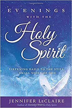 Evenings with the Holy Spirit: Listening Daily to the Still, Small Voice of God