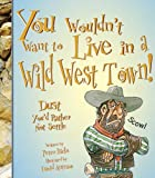 You Wouldn't Want to Live in a Wild West Town!, Peter Hicks, 0531146065