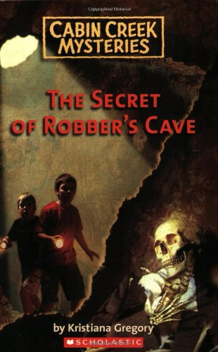 Cabin Creek Mysteries #1: The Secret of Robber's Cave by Scholastic