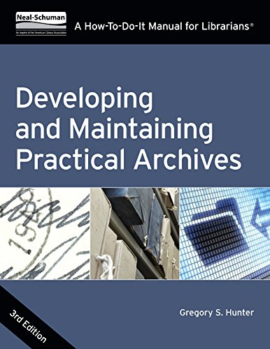 Developing and Maintaining Practical Archives, Third Edition: A How-To-Do-It Manual for Librarians (How to Do It Manuals for Librarians)