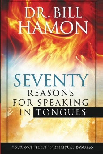 Seventy Reasons for Speaking in Tongues: Your Own Built in Spiritual Dynamo (Revelation The Spirit Speaks To The Churches)