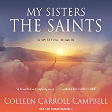 My Sisters the Saints: A Spiritual Memoir Audiobook by Colleen Carroll Campbell Narrated by Susan Hanfield