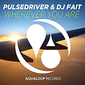 Pulsedriver & DJ Fait-Wherever You Are