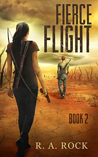 Fierce Flight: A Post Apocalyptic Survival Adventure (Drastic Times Book 2) by [Rock, R. A.]