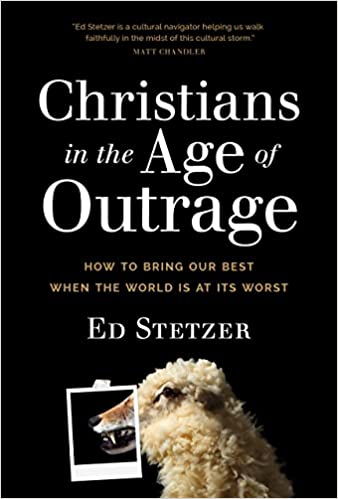 Christians in the Age of Outrage: How to Bring Our Best When