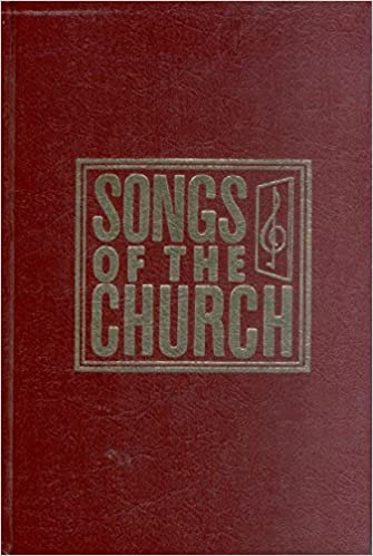 Songs of the Church : A Collection of over Seven Hundred Hymns and