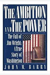 The Ambition and the Power: The Fall of Jim Wright: A True Story of Washington Hardcover