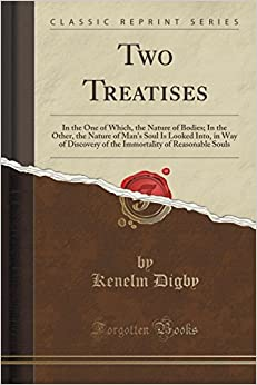 Book Two Treatises: In the One of Which, the Nature of Bodies: In the Other, the Nature of Man's Soul Is Looked Into, in Way of Discovery of the Immortality of Reasonable Souls (Classic Reprint)