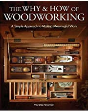 Why and How of Woodworking: A Simple Approach to Making Meaningful Work