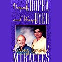 Living Beyond Miracles Speech by Deepak Chopra, Dr. Wayne W. Dyer Narrated by Deepak Chopra, Wayne W. Dyer