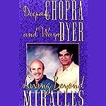 Living Beyond Miracles | Deepak Chopra M.D.,Dr. Wayne W. Dyer