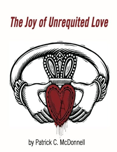 The Joy Of Unrequited Love Patrick C Mcdonnell 9781539536055