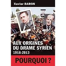 Aux origines du drame syrien: 1918-2013 (APPROCHES)