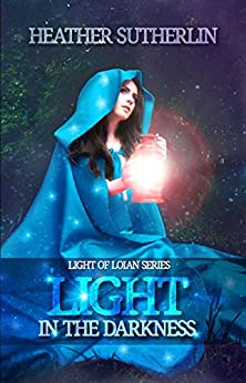 A Light in the Darkness (Light of Loian Book 1) by [Sutherlin, Heather]