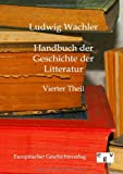 Handbuch der Geschichte der Litteratur, Ludwig Wachler, 3863820347