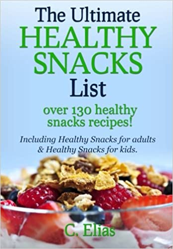 The Ultimate Healthy Snack List Including Snacks For Adults Kids Discover Over 130 Recipes