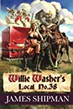 Willie-Washer's Local No. 38, James Shipman, 1475050852