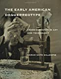 img - for The Early American Daguerreotype: Cross-Currents in Art and Technology (Lemelson Center Studies in Invention and Innovation series) by Sarah Kate Gillespie (2016-02-12) book / textbook / text book