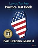 ILLINOIS TEST PREP Practice Test Book ISAT Reading Grade 4: Aligned to the 2011-2012 ISAT Reading Test