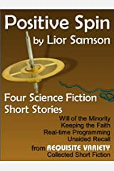 Positive Spin: Four Science Fiction Short Stories Kindle Edition
