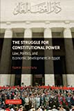 The Struggle for Constitutional Power: Law, Politics, and Economic Development in Egypt