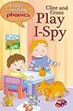 Clint and Grant Play I-Spy (I Love Reading Phonics Level 1)