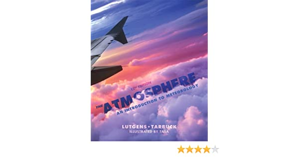 The atmosphere an introduction to meteorology 12th edition the atmosphere an introduction to meteorology 12th edition frederick k lutgens edward j tarbuck dennis g tasa 9780321756312 books amazon fandeluxe Gallery