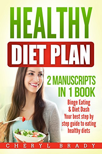 Healthy Diet Plan: (2 Manuscripts in 1 Book) Binge Eating, Diet Dash - Your Best Step By Step Guide To Eating Healthy Diets by Cheryl Brady
